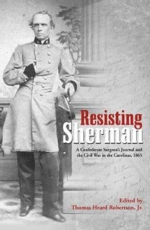 Resisting Sherman : A Confederate Surgeon's Journal and the Civil War in the Carolinas, 1865, Paperback Book