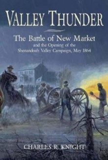 Valley Thunder : The Battle of New Market and the Opening of the Shenandoah Valley Campaign, May 1864, Paperback / softback Book