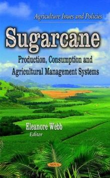 Sugarcane : Production, Consumption & Agricultural Management Systems, Hardback Book