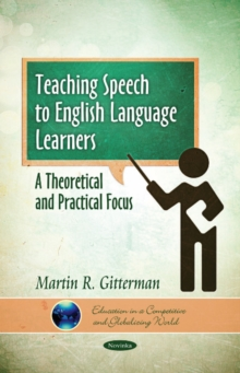 Teaching Speech to English Language Learners: A Theoretical & Practical Focus, Paperback Book