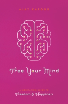 Free Your Mind : A Meditation Guide to Freedom and Happiness, Paperback Book