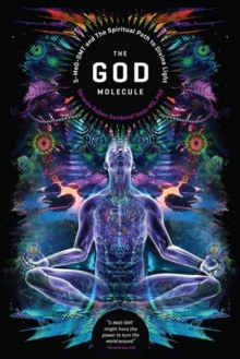 The God Molecule : 50-MeO-DMT and the Spiritual Path to Divine Light, Paperback / softback Book
