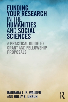 Funding Your Research in the Humanities and Social Sciences : A Practical Guide to Grant and Fellowship Proposals, Paperback Book