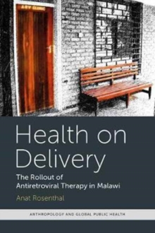 Health on Delivery : The Rollout of Antiretroviral Therapy in Malawi, Paperback Book