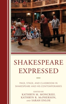 Shakespeare Expressed : Page, Stage, and Classroom in Shakespeare and His Contemporaries, EPUB eBook