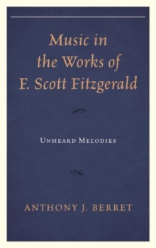 Music in the Works of F. Scott Fitzgerald : Unheard Melodies, Hardback Book