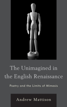 The Unimagined in the English Renaissance : Poetry and the Limits of Mimesis, EPUB eBook