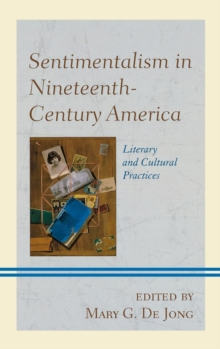 Sentimentalism in Nineteenth-century America : Literary and Cultural Practices, Hardback Book