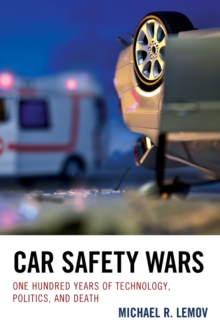 Car Safety Wars : One Hundred Years of Technology, Politics, and Death, Paperback Book