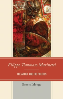 Filippo Tommaso Marinetti : The Artist and His Politics, Hardback Book