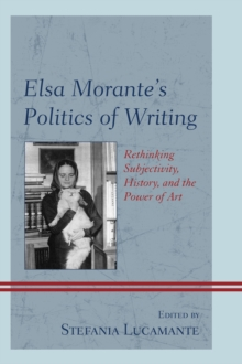 Elsa Morante's Politics of Writing : Rethinking Subjectivity, History, and the Power of Art, Paperback Book
