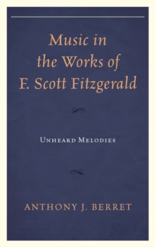 Music in the Works of F. Scott Fitzgerald : Unheard Melodies, Paperback Book