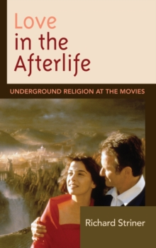 Love in the Afterlife : Underground Religion at the Movies, Hardback Book