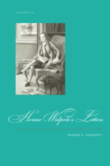 Horace Walpole's Letters : Masculinity and Friendship in the Eighteenth Century, EPUB eBook