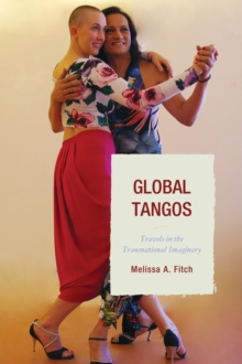 Global Tangos : Travels in the Transnational Imaginary, Hardback Book