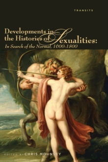 Developments in the Histories of Sexualities : In Search of the Normal, 1600-1800, Paperback Book