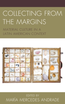 Collecting from the Margins : Material Culture in a Latin American Context, Hardback Book