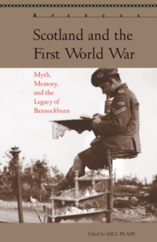 Scotland and the First World War : Myth, Memory, and the Legacy of Bannockburn, Hardback Book