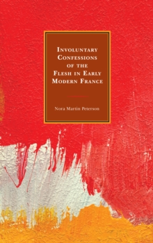 Involuntary Confessions of the Flesh in Early Modern France, Hardback Book