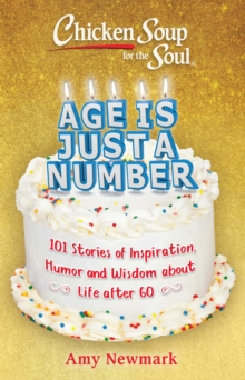 Chicken Soup for the Soul: Age Is Just a Number : 101 Stories of Humor & Wisdom for Life After 60, Paperback / softback Book