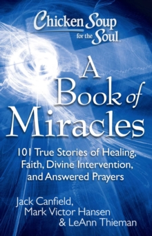 Chicken Soup for the Soul: A Book of Miracles : 101 True Stories of Healing, Faith, Divine Intervention, and Answered Prayers, EPUB eBook