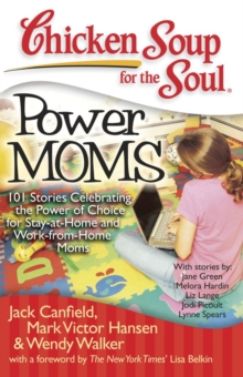 Chicken Soup for the Soul: Power Moms : 101 Stories Celebrating the Power of Choice for Stay-at-Home and Work-from-Home Moms, EPUB eBook