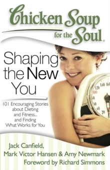 Chicken Soup for the Soul: Shaping the New You : 101 Encouraging Stories about Dieting and Fitness... and Finding What Works for You, EPUB eBook