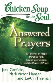 Chicken Soup for the Soul: Answered Prayers : 101 Stories of Hope, Miracles, Faith, Divine Intervention, and the Power of Prayer, EPUB eBook