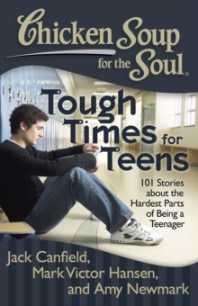 Chicken Soup for the Soul: Tough Times for Teens : 101 Stories about the Hardest Parts of Being a Teenager, EPUB eBook