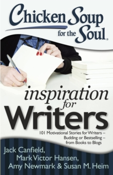 Chicken Soup for the Soul: Inspiration for Writers : 101 Motivational Stories for Writers - Budding or Bestselling - from Books to Blogs, EPUB eBook