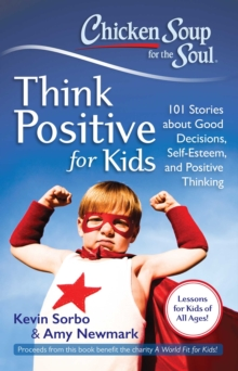 Chicken Soup for the Soul: Think Positive for Kids : 101 Stories about Good Decisions, Self-Esteem, and Positive Thinking, EPUB eBook