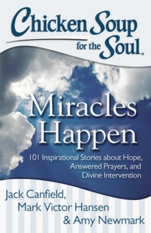 Chicken Soup for the Soul: Miracles Happen : 101 Inspirational Stories about Hope, Answered Prayers, and Divine Intervention, EPUB eBook
