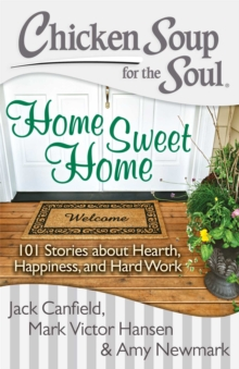 Chicken Soup for the Soul: Home Sweet Home : 101 Stories about Hearth, Happiness, and Hard Work, EPUB eBook