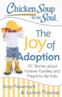 Chicken Soup for the Soul: The Joy of Adoption : 101 Stories about Forever Families and Meant-to-Be Kids, EPUB eBook
