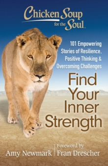 Chicken Soup for the Soul: Find Your Inner Strength : 101 Empowering Stories of Resilience, Positive Thinking, and Overcoming Challenges, EPUB eBook