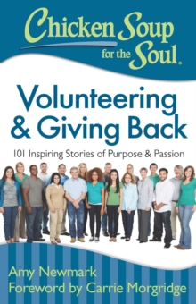 Chicken Soup for the Soul: Volunteering & Giving Back : 101 Inspiring Stories of Purpose and Passion, EPUB eBook