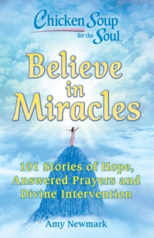 Chicken Soup for the Soul: Believe in Miracles : 101 Stories of Hope, Answered Prayers and Divine Intervention, EPUB eBook