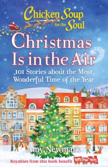 Chicken Soup for the Soul: Christmas Is In the Air : 101 Stories about the Most Wonderful Time of the Year, EPUB eBook