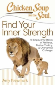 Chicken Soup for the Soul: Find Your Inner Strength : 101 Empowering Stories of Resilience, Positive Thinking, and Overcoming Challenges, Paperback / softback Book