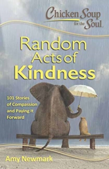 Chicken Soup for the Soul: Random Acts of Kindness : 101 Stories of Compassion and Paying it Forward, Paperback Book