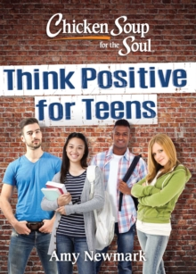 Chicken Soup for the Soul: Think Positive for Teens, Paperback / softback Book