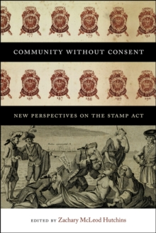 Community Without Consent : New Perspectives on the Stamp Act, Paperback Book
