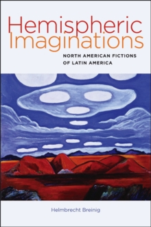 Hemispheric Imaginations : North American Fictions of Latin America, Paperback Book