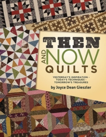 Then and Now Quilts : Yesterday's Inspiration Today's Techniques Tomorrow's Treasures, Paperback Book