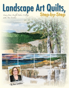 Landscape Art Quilts, Step by Step : Learn Fast, Fusible Fabric Collage with Ann Loveless, Paperback / softback Book