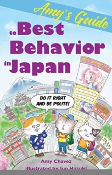 Amy's Guide to Best Behavior in Japan : Do It Right and Be Polite!, Paperback Book