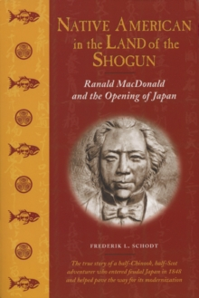 Native American in the Land of the Shogun : Ranald MacDonald and the Opening of Japan, EPUB eBook