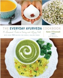 The Everyday Ayurveda Cookbook, Paperback Book