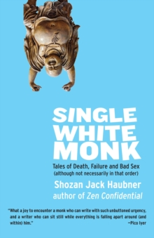 Single White Monk : Tales of Death, Failure, and Bad Sex (Although Not Necessarily in That Order), Paperback / softback Book
