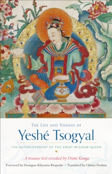 The Life and Visions of Yeshe Tsogyal : The Autobiography of the Great Wisdom Queen, Paperback Book